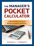 The Manager s Pocket Calculator: A Quick Guide to Essential Business Formulas and Ratios