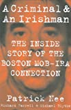 A Criminal and an Irishman: The Inside Story of the Boston Mob-IRA Connection