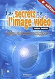 echange, troc Philippe Bellaïche - Les secrets de l'image vidéo