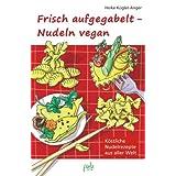 """Frisch aufgegabelt - Nudeln vegan: K�stliche Nudelrezepte aus aller Weltvon """"Heike K�gler-Anger"""""""