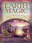 Earth Magic: Ancient Shamanic Wisdom...