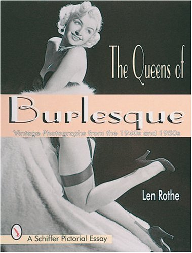 The Queens of Burlesque: Vintage Photographs of the 1940s and 1950s (Schiffer Pictorial Essay)