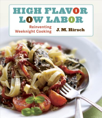 High Flavor, Low Labor: Reinventing Weeknight Cooking by J. M. Hirsch