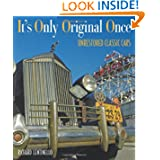 It's Only Original Once: Unrestored Classic Cars by Richard A. Lentinello
