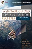 A Software-Defined GPS and Galileo Receiver: A Single-Frequency Approach (Applied and Numerical Harmonic Analysis)