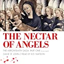 The Nectar of Angels: The Arrowsmith Saga, Book 1 (       UNABRIDGED) by Dane St. John Narrated by R. D. Watson