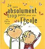 """Afficher """"Charlie et Lola<br /> Je suis absolument trop petite pour aller à l'école"""""""