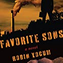Favorite Sons: A Novel Audiobook by Robin Yocum Narrated by Jeremy Arthur