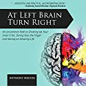 At Left Brain Turn Right: An Uncommon Path to Shutting Up Your Inner Critic, Giving Fear the Finger & Having an Amazing Life! Audiobook by Anthony Meindl Narrated by Anthony Meindl