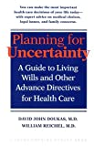Planning for Uncertainty: A Guide to Living Wills and Other Advance Directives for Health Care