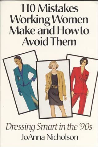 110 Mistakes Working Women Make and How to Avoid Them: Dressing Smart in the '90's