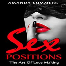 Sex Positions: The Art of Love Making Audiobook by Amanda Summers Narrated by Lia Langola