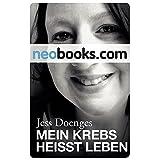"""Mein Krebs hei�t Leben: Mein Sieg �ber den Lymphdr�senkrebs (KNAUR eRIGINALS)von """"Jess Doenges"""""""