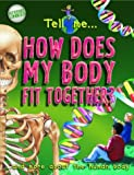 Tell Me ... How Does My Body Fit Together?: And More About the Human Body (Tell Me1 Series)