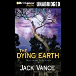 The Dying Earth (       UNABRIDGED) by Jack Vance Narrated by Arthur Morey