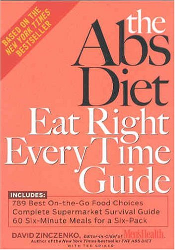 The Abs Diet Eat Right Every Time Guide, DAVID ZINCZENKO, TED SPIKER