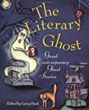The Literary Ghost: Great Contemporary Ghost Stories Larry Dark