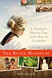 The Blind Masseuse: A Travelers Memoir from Costa Rica to Cambodia