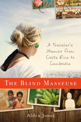 The Blind Masseuse: A Traveler's Memoir from Costa Rica to Cambodia