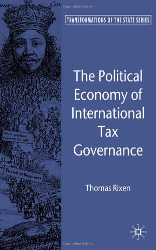 The Political Economy of International Tax Governance (Transformations of the State)