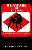 img - for Be AWARE of the Dog: Protecting Yourself from a Fatal Dog Attack book / textbook / text book