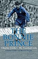 The Bonnie Prince: Charlie Cooke - My Football Life