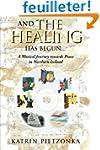 And the Healing has Begun . . .: A Mu...