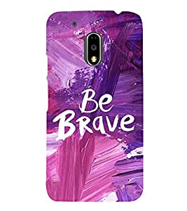 Be Brave 3D Hard Polycarbonate Designer Back Case Cover for Motorola Moto G4 :: Motorola Moto G (4th Gen)