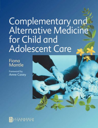 Complementary and Alternative Medicine for Child and Adolescent Care: A Practical Guide for Healthcare Professionals, 1e