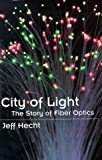 Jeff Hecht City of Light: The Story of Fiber Optics (Sloan Foundation Technology Books)