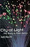 Jeff Hecht City of Light: The Story of Fiber Optics (Sloan Foundation Technology Books)
