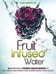 Fruit Infused Water: 26 Refreshing Vi...