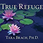 True Refuge: Finding Peace and Freedom in Your Own Awakened Heart | Tara Brach