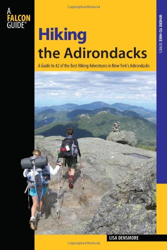 Hiking the Adirondacks: A Guide to 42 of the Best Hiking Adventures in New York's Adirondacks (Regional Hiking Series)