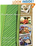 Southeast Asian Flavors: Adventures in Cooking the Foods of Thailand, Vietnam, Malaysia & Singapore