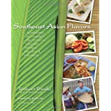 Southeast Asian Flavors: Adventures in Cooking the Foods of Thailand, Vietnam, Malaysia & Singapore ~ Robert Danhi