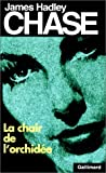 echange, troc James Hadley Chase - La chair de l'orchidée