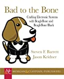 img - for Bad to the Bone: Crafting Electronics Systems with Beaglebone and BeagleBone Black book / textbook / text book