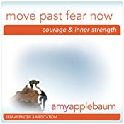 Move Past Fear Now (Self-Hypnosis & Meditation): Courage & Inner Strength | [Amy Applebaum Hypnosis]