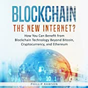 Blockchain: The New Internet?: How You Can Benefit from Blockchain Technology Beyond Bitcoin, Cryptocurrency, and Ethereum | [Phillip Rawson]