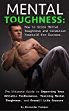 Mental Toughness: The Ultimate Guide to Improving Your Athletic Performance, Training Mental Toughness, and Overall Life Success: How to Score Mental Toughness ... Life Mind Secrets for Success For Kids)