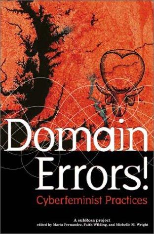 María Fernández, Faith Wilding, and Michelle M. Wright, ed. Domain Errors: Cyberfeminist Practices