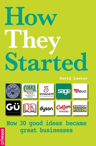 How They Started (British version): How 30 Good Ideas Became Great Businesses