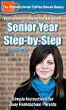 Senior Year Step-by-Step: Simple Instructions for Busy Homeschool Parents (Coffee Break Books Book 29)