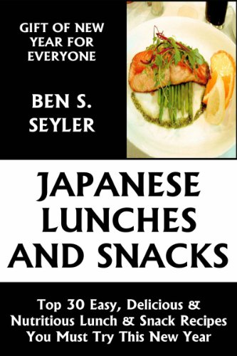 Top 30 Easy, Delicious And Nutritious Japanese Lunches And Snacks You Must Try This New Year by Ben S. Seyler