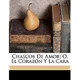 Chascos de Amor; O, El Corazon y La Cara