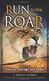 Run To The Roar: A Fable of Choice, Courage, and Hope