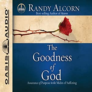 The Goodness of God: Assurance of Purpose in the Midst of Suffering | [Randy Alcorn]