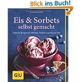 Eis & Sorbets selbst gemacht: Einfache Rezepte für Milcheis, Parfaits und Eis am Stiel (GU einfach clever Relaunch...