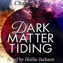 Dark Matter Tiding (       UNABRIDGED) by Chance Maree Narrated by Hollie Jackson
